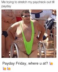 Payday Meme - me trying to stretch my paycheck out till payday ig davie dave