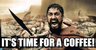Time For Meme - it s time for a coffee sparta leonidas meme on memegen