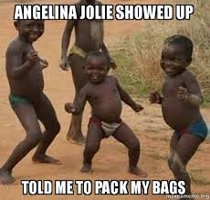 Angelina Meme - angelina jolie showed up told me to pack my bags dancing black
