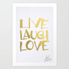 live laugh love art laugh art prints society6