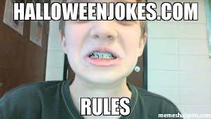 Braces Memes - halloweenjokes com rules meme smiling with braces 50610
