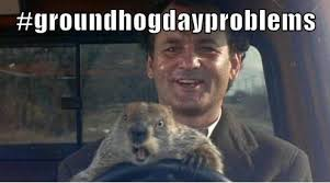 Bill Murray Groundhog Day Meme - what are your groundhog day problems network for good