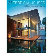 25 tropical houses in singapore and malaysia tuttle publishing