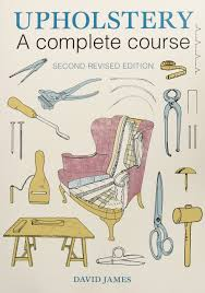 Upholstery Training Courses Upholstery A Complete Course 2nd Revised Edition David James