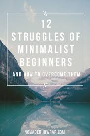 12 struggles of minimalist beginners and how to overcome them