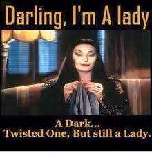 Meme Lady - darling i m a lady a dark twisted one but still a lady meme on me me