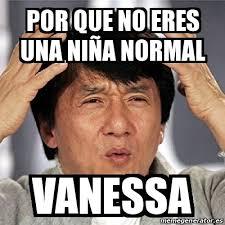 Vanessa Meme - meme jackie chan por que no eres una niña normal vanessa 25848109