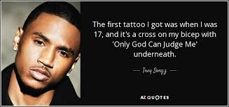 trey songz quote the first tattoo i got was when i was 17