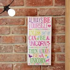 always be a unicorn sign by lisa angel homeware and gifts always be a unicorn sign by lisa angel homeware and gifts notonthehighstreet