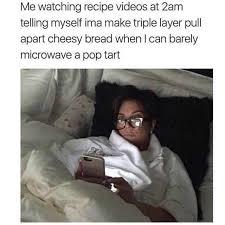 Cheesy Memes - dopl3r com memes me watching recipe videos at 2am telling