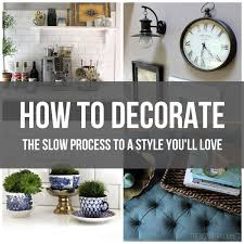 How To Decorate Your Home How To Decorate The Slow Process To A Style You U0027ll Love The
