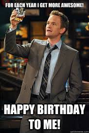 Awesome Birthday Memes - for each year i get more awesome happy birthday to me misc