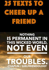 Words Of Comfort For A Depressed Friend 25 Cheer Up Texts For Friends Cheer And Texts