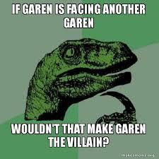 Garen Memes - wouldn t this make garen the villain