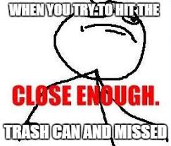 Close Enough Meme - close enough memes imgflip