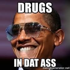 Dat Ass Meme Generator - drugs in dat ass dat ass obama meme generator