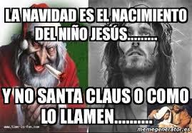 Memes De Santa Claus - meme personalizado la navidad es el nacimiento del niño jesús