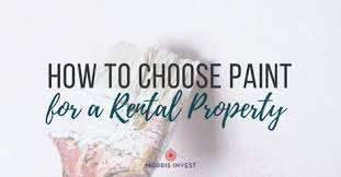 how to choose paint for a rental property u2014 morris invest