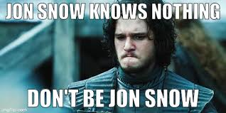 You Know Nothing Meme - jon snow know nothing memes imgflip