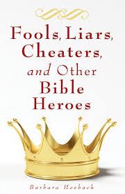 fools liars cheaters and other bible heroes barbara hosbach
