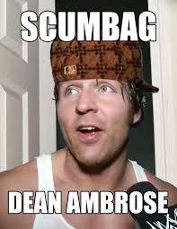 Dean Ambrose Memes - scumbag dean ambrose imgur
