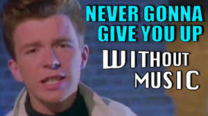 Never Gonna Give You Up Meme - never gonna give you up rick astley withoutmusic parody youtube