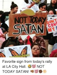 Not Today Meme - not today satan dont cov my favorite sign from today s rally at la