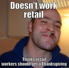 Working In Retail Memes - retail thanksgiving quickmeme