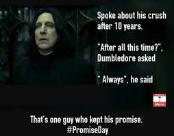 Snape Always Meme - severus snape the man who kept his promise prescriptions for a