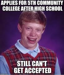 Community College Meme - bad luck brian meme imgflip
