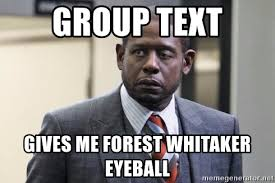 Group Text Meme - group text gives me forest whitaker eyeball forest whitaker eye
