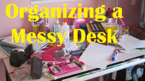 Organizing Desk Drawers by How To Organize A Messy Desk Method One Of Two Youtube