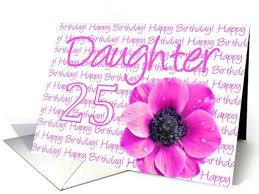 happy 25th bday poems for my daughter 25th birthday for daughter