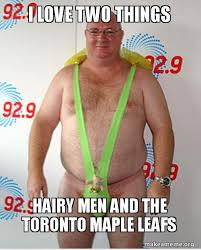 Hairy Men Meme - i love two things hairy men and the toronto maple leafs make a meme