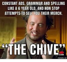 The Chive Memes - constant ads grammar and spelling like a 6 year old and non stop