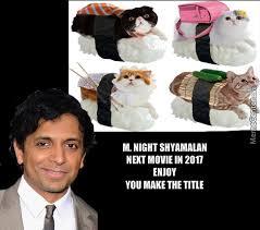 M Night Shyamalan Meme - m night shyamalan next movie for 2017 by 666z meme center