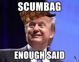Meme Generator Scumbag - scumbag enough said scumbag donald trump meme generator