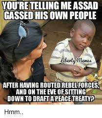 Rebel Meme - vouretelling meassad gassed his own people memes after having routed