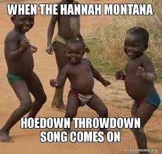 Hannah Montana Memes - when the hannah montana hoedown throwdown song comes on dancing