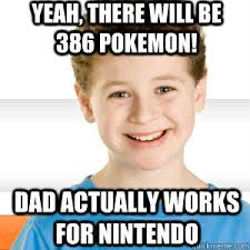 Pokemon Kid Meme - yeah there will be 386 pokemon dad actually works for nintendo