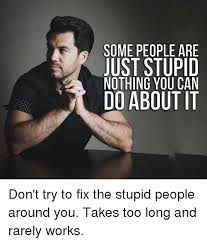 Memes About Stupid People - 25 best memes about stupid people stupid people memes