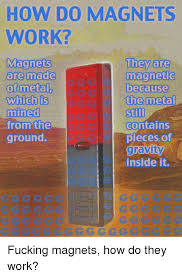 Magnets Bitch Meme - 25 best memes about how do magnets work how do magnets work memes