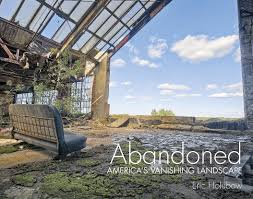 abandoned places in america eric holubow urban exploration photographer