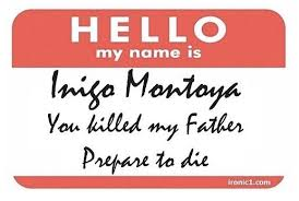 Inigo Montoya Meme - inigo montoya you killed my father prepare to die meme