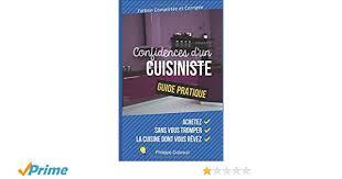 classement cuisiniste amazon fr confidences d un cuisiniste guide pratique comment