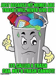 Meme Trash - trash can memes imgflip