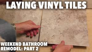 First Floor In Spanish Weekend Bathroom Remodel Part 2 Laying Vinyl Tiles Youtube