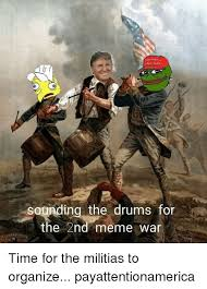 Meme War Pictures - great again sounding the drums for the 2nd meme war time for the