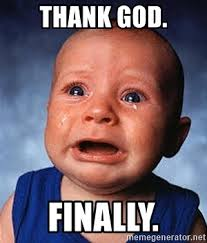 Thank God Meme - thank god finally crying baby meme generator