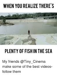 Fish In The Sea Meme - there s a lot of fish in the sea meme best fish 2017